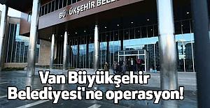 Van Büyükşehir Belediyesine Operasyon