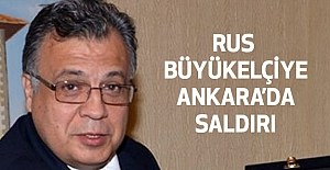 Ankara'da Rus Büyükelçisi'ne Saldırı