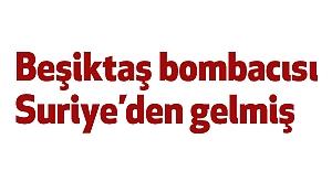 Beşiktaş bombacısı Suriye'den gelmiş