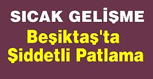 Beşiktaş'ta Şiddetli Patlama