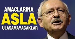 CHP Lideri Kılıçdaroğlu; Amaçlarına Asla Ulaşamayacaklar