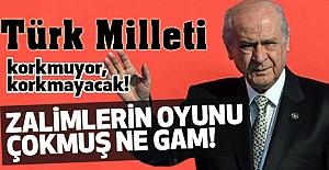 Devlet Bahçeli: Türk milleti korkmuyor, korkmayacak!
