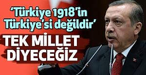 Erdoğan: Türkiye 1918'in Türkiye'si değildir
