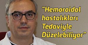 """""""Hemoroidal hastalıkları Tedaviyle Düzelebiliyor"""""""