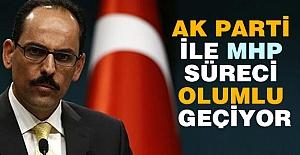 İbrahim Kalın: AK Parti ile MHP Arasında  Müzakereler Olumlu
