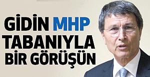 MHP'li Halaçoğlu; Gidin MHP Tabanıyla Görüşün!