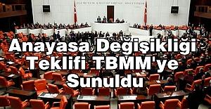 Anayasa Değişikliği Teklifi TBMM'ye Sunuldu