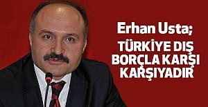 """""""TÜRKİYE DIŞ BORÇLA KARŞI KARŞIYADIR"""""""