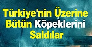 Türkiye'nin Üzerine Bütün Köpeklerini Saldılar