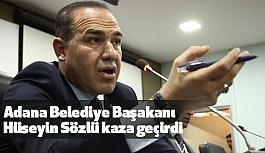 Adana Belediye Başkanı Hüseyin Sözlü kaza geçirdi