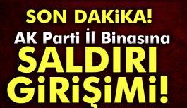 AK Parti İl Binasına saldırı