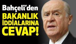 Bahçeli'den 'bakanlık' iddialarına Sert cevap!
