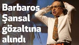 Barbaros Şansal, KKTC'de Gözaltına Alındı