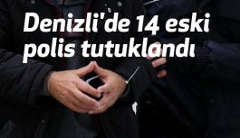 Denizli'de 14 eski polis tutuklandı