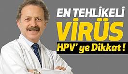 En Tehlikeli Virüsü Hızla Yayılıyor:  HPV' ye Dikkat !