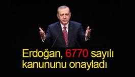 Erdoğan, 6770 Sayılı Kanununu Onayladı