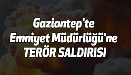 Gaziantep'te Emniyet Müdürlüğü'ne Canlı Bomba  Saldırdı