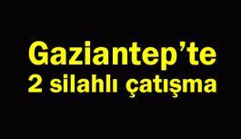 Gaziantep'te 2 silahlı çatışma