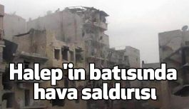 Halep'in batısında hava saldırısı