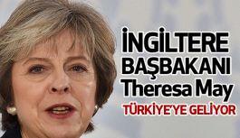 İngiltere Başbakanı Theresa May Türkiye'ye geliyor