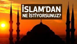 İslam'dan Ne İstiyorsunuz?