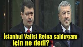 İstanbul Valisi Reina saldırganı için ne dedi?