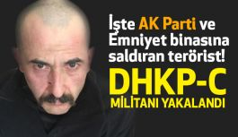 İşte AK Parti binasına saldıran terörist!