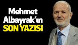 Mehmet Albayrak'ın Son Yazısı
