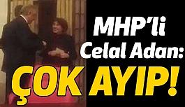MHP Tabanında Celal Adan Tepkisi!