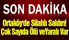 Ortaköy'de Silahlı Saldırı! Çok Sayıda Yaralı Var...
