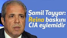 Şamil Tayyar: Reina baskını bir CIA eylemidir
