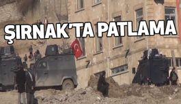 Şırnak'ta Büyük Patlama