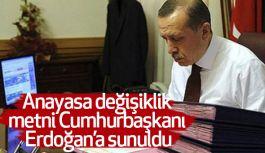 Anayasa değişiklikli Cumhurbaşkanı'na sunuldu
