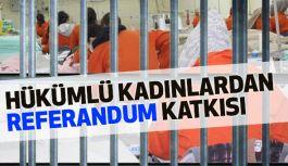 Hükümlü Kadınlardan Referandum katkısı
