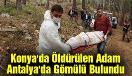 Konya'da Öldürülen Adam Antalya'da Gömülü Bulundu