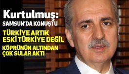 """Kurtulmuş, Samsun'dan Seslendi: """"Türkiye artık eski Türkiye değil"""""""