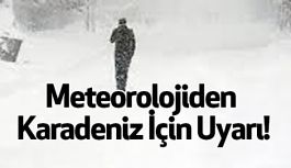 Meteorolojiden Karadeniz İçin Uyarı!