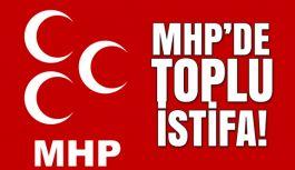 MHP'de Toplu İstifa!