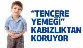 """""""TENCERE YEMEĞİ"""" KABIZLIKTAN KORUYOR"""