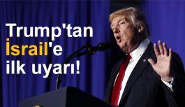 Trump  İsrail'i Uyardı!