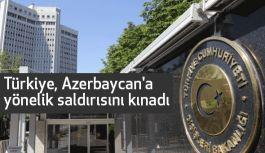 Türkiye; Ermanistan'ın Azerbaycan'a yönelik saldırısını kınadı