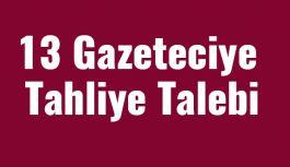 13 Gazeteciye Tahliye Talebi