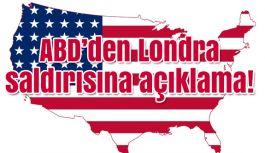 ABD'den Londra saldırısına açıklama!