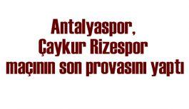 Antalyaspor, son provasını yaptı