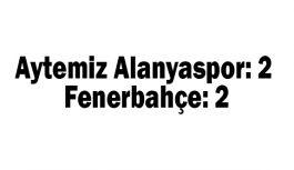 Aytemiz Alanyaspor: 2 - Fenerbahçe: 2