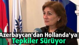 Azerbaycan'dan Hollanda'ya Tepkiler Sürüyor