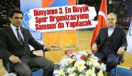 Bakan Kılıç: Dünyanın 3. En Büyük Spor Organizasyonu Samsun'da Yapılacak