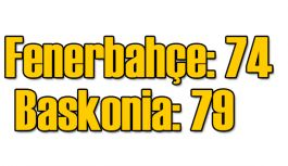 Fenerbahçe: 74 - Baskonia: 79