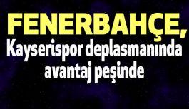 Fenerbahçe, Kayserispor deplasmanında avantaj peşinde