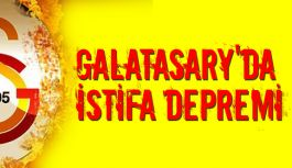 Galatasary'da İstifa Depremi